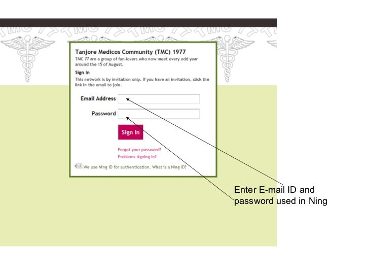 Enter E-mail ID andpassword used in Ning