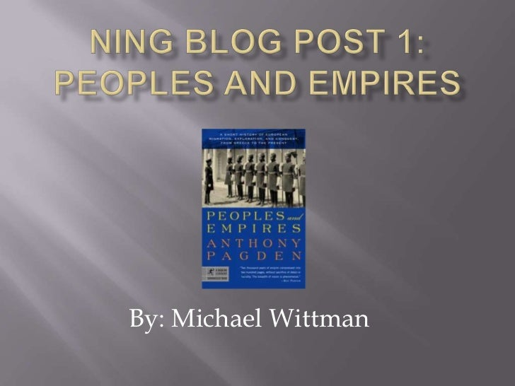 Ning Blog Post 1: Peoples and Empires<br />By: Michael Wittman<br />