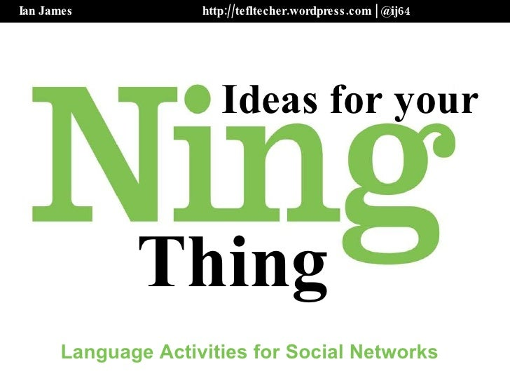 Ian James  http://tefltecher.wordpress.com   @ij64 Ideas for your Thing Language Activities for Social Networks