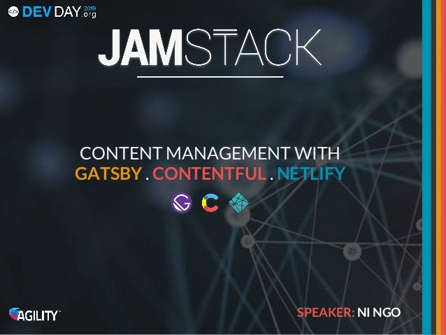 CONTENT MANAGEMENT WITH GATSBY . CONTENTFUL . NETLIFY SPEAKER: NI NGO