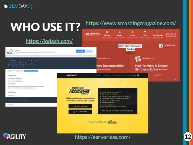 WHO USE IT? https://serverless.com/ https://www.smashingmagazine.com/ https://lodash.com/ 12