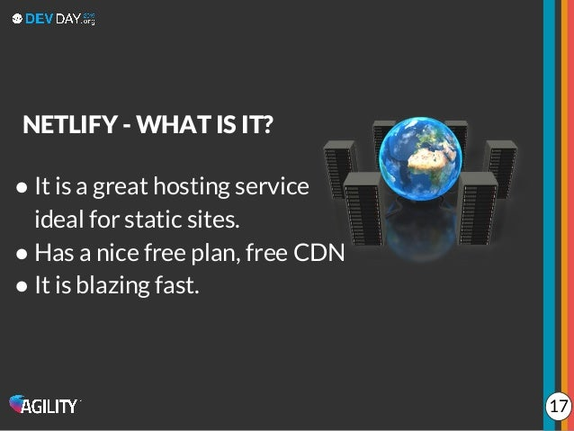 ● It is a great hosting service ideal for static sites. ● Has a nice free plan, free CDN ● It is blazing fast. NETLIFY - W...