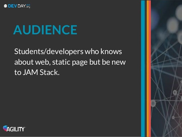 AUDIENCE Students/developers who knows about web, static page but be new to JAM Stack.