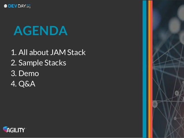 1. All about JAM Stack 2. Sample Stacks 3. Demo 4. Q&A AGENDA