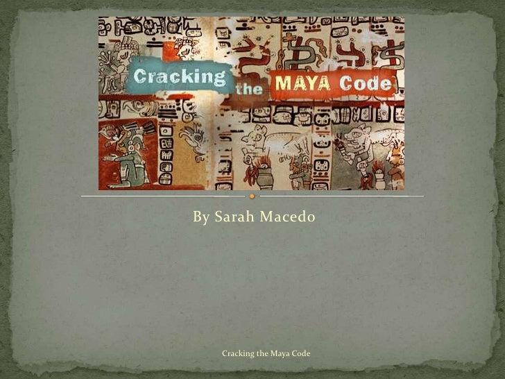 By Sarah Macedo   Cracking the Maya Code
