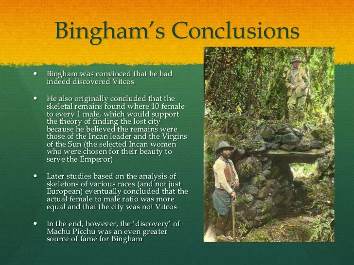 """Bingham""""s Conclusions   Bingham was convinced that he had    indeed discovered Vitcos   He also originally concluded tha..."""