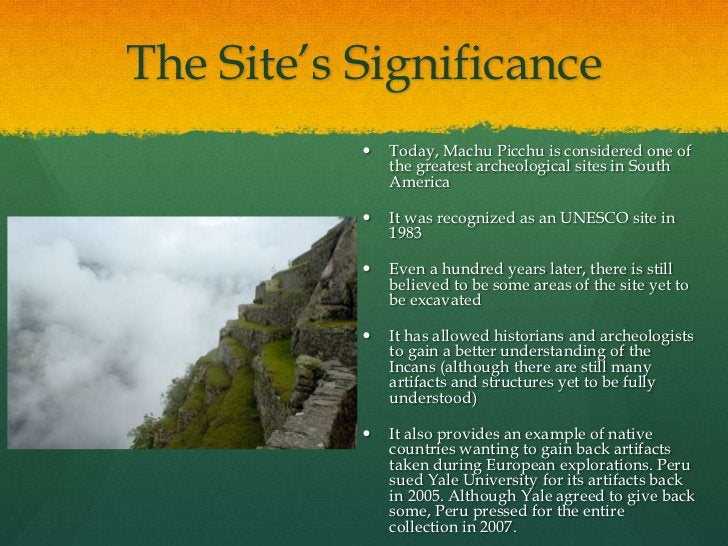 """The Site""""s Significance              Today, Machu Picchu is considered one of               the greatest archeological si..."""