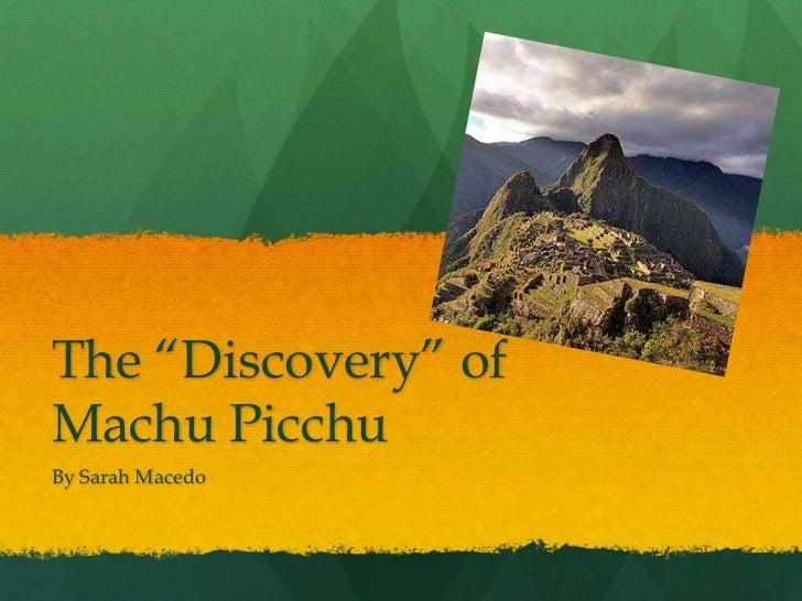 "The ""Discovery"" ofMachu PicchuBy Sarah Macedo"