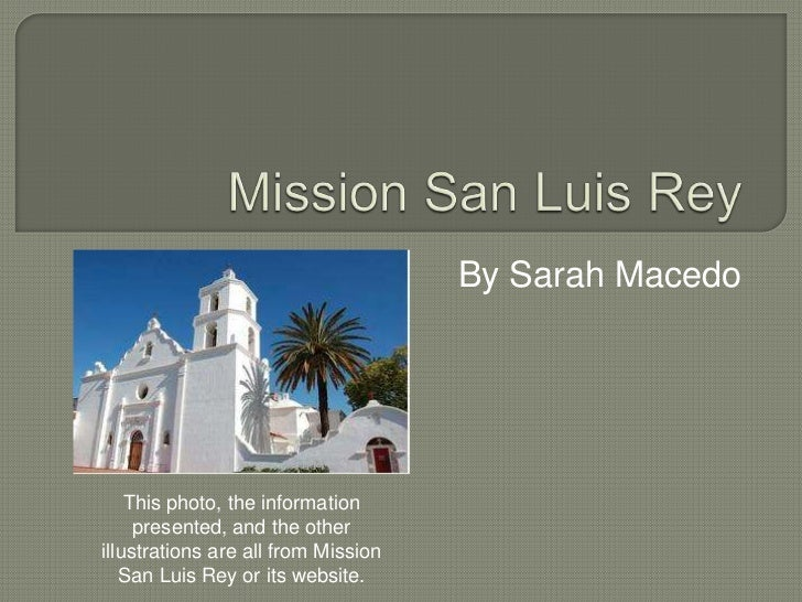 By Sarah Macedo    This photo, the information     presented, and the otherillustrations are all from Mission   San Luis R...