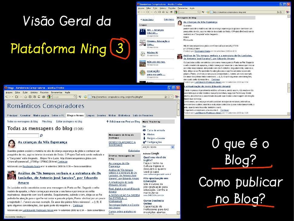 Visão Geral da  Plataforma Ning 3                           O que é o                         Blog?                     Co...