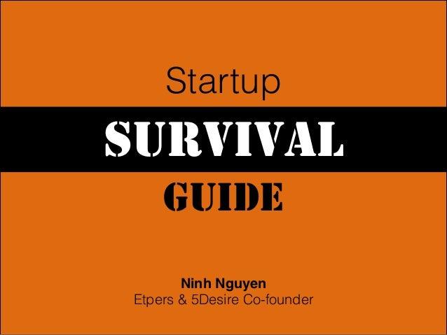 Startup  SURVIVAL GUIDE Ninh Nguyen! Etpers & 5Desire Co-founder