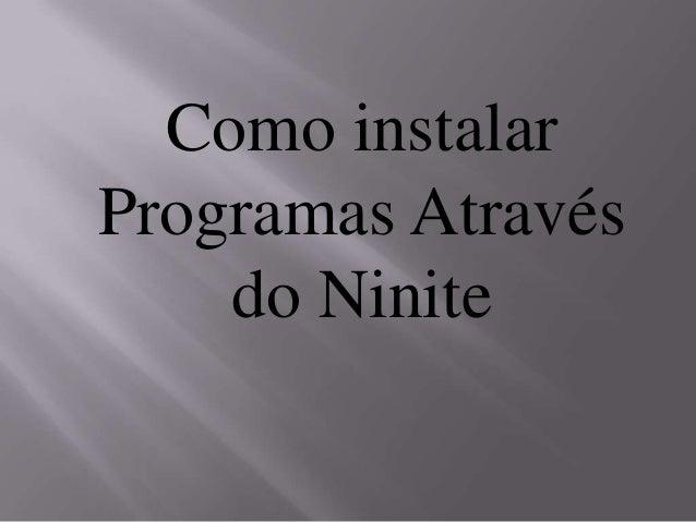 Como instalar Programas Através do Ninite
