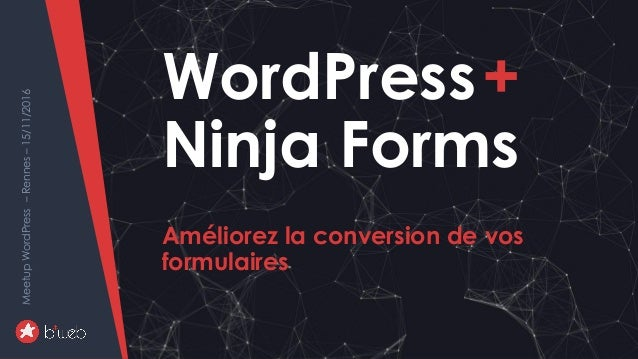 WordPress+NinjaForms-améliorersaconversion MeetupWordPress–Rennes–15/11/2016 WordPress+ Ninja Forms Améliorez la conversio...