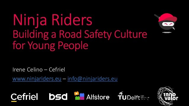 Ninja Riders Building a Road Safety Culture for Young People Irene Celino – Cefriel www.ninjariders.eu – info@ninjariders....