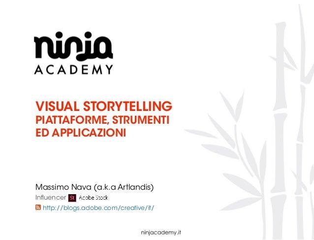 VISUAL STORYTELLING PIATTAFORME, STRUMENTI ED APPLICAZIONI Massimo Nava (a.k.a Artlandis) http://blogs.adobe.com/creative/...