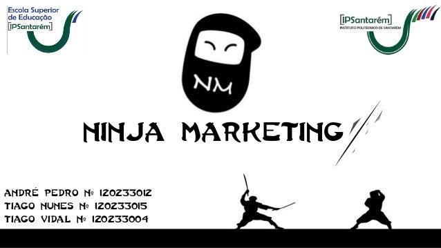 Andre Pedro nº 120233012 Tiago Nunes nº 120233015 Tiago Vidal nº 120233004 Ninja Marketing ´