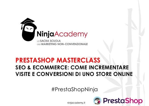 ninjacademy.it PRESTASHOP MASTERCLASS SEO & ECOMMERCE: COME INCREMENTARE VISITE E CONVERSIONI DI UNO STORE ONLINE #PrestaS...