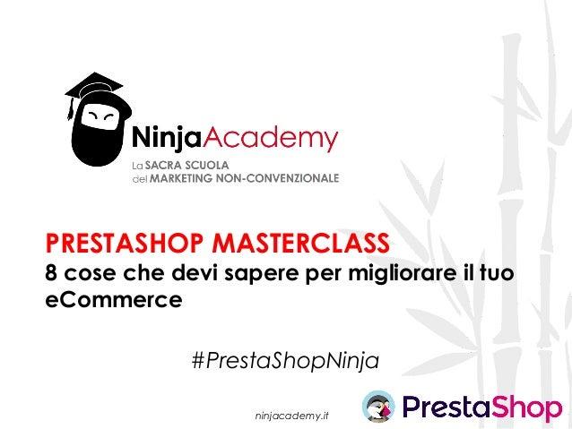 ninjacademy.it PRESTASHOP MASTERCLASS 8 cose che devi sapere per migliorare il tuo eCommerce #PrestaShopNinja