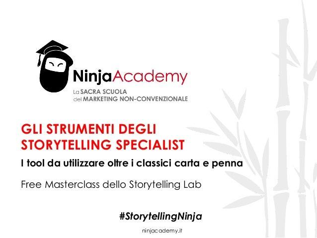 ninjacademy.it GLI STRUMENTI DEGLI STORYTELLING SPECIALIST I tool da utilizzare oltre i classici carta e penna Free Master...