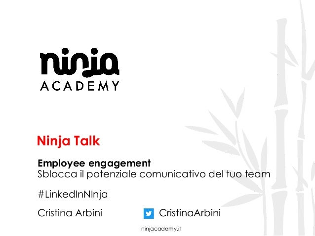 ninjacademy.it Ninja Talk Employee engagement Sblocca il potenziale comunicativo del tuo team #LinkedInNInja Cristina Arbi...
