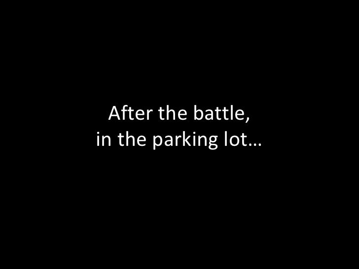 After the battle,in the parking lot…