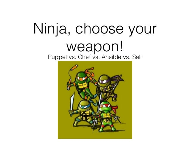 Ninja, choose your weapon! Puppet vs. Chef vs. Ansible vs. Salt