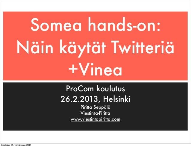 Somea hands-on:              Näin käytät Twitteriä                    +Vinea                                 ProCom koulut...