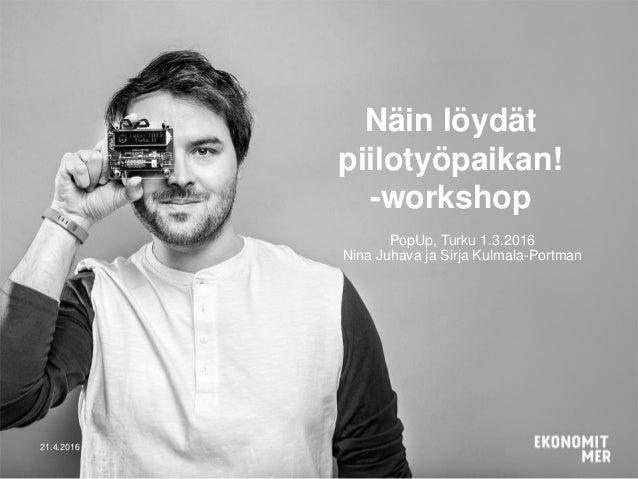 21.4.2016 PopUp, Turku 1.3.2016 Nina Juhava ja Sirja Kulmala-Portman Näin löydät piilotyöpaikan! -workshop