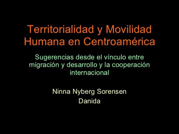 Territorialidad y Movilidad Humana en Centroamérica Sugerencias desde el vínculo entre migración y desarrollo y la coopera...