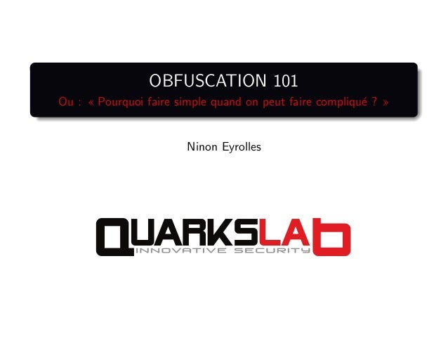 OBFUSCATION 101 Ou :  Pourquoi faire simple quand on peut faire compliqu´e ?  Ninon Eyrolles