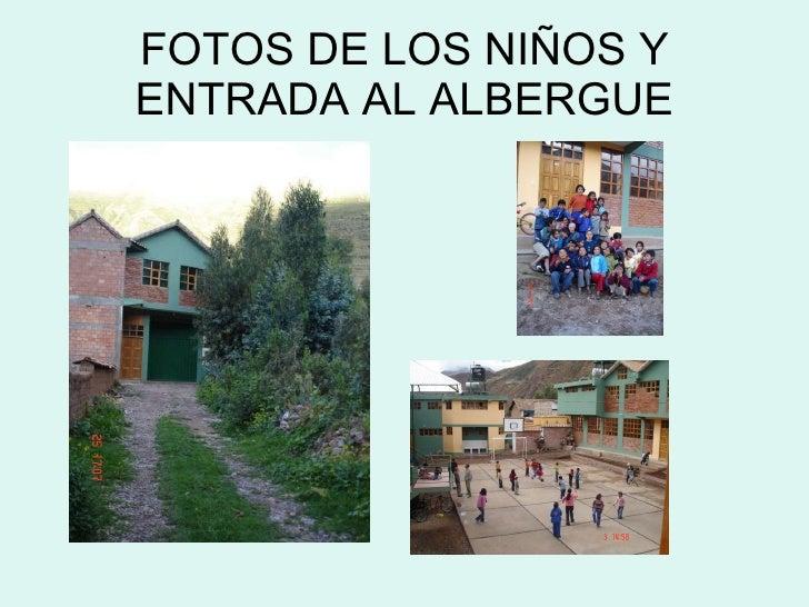 FOTOS DE LOS NIÑOS Y ENTRADA AL ALBERGUE