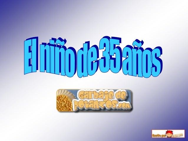 "Un ""Un ""niniññoo"" de"" de 3535 aaññosos lele dicedice aa susu madremadre::"