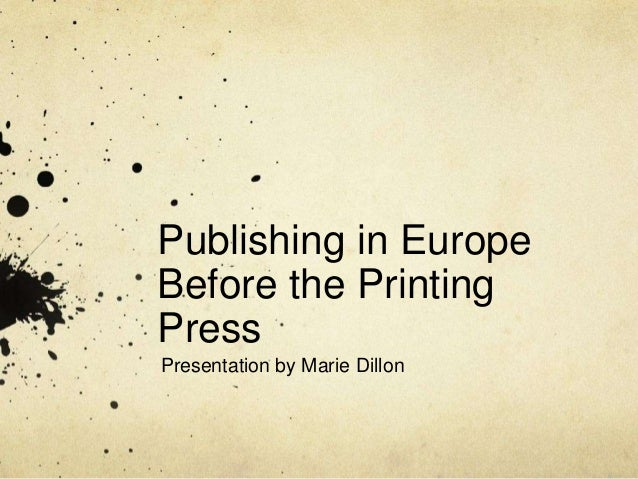 Publishing in Europe Before the Printing Press Presentation by Marie Dillon