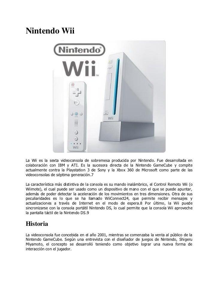 Nintendo WiiLa Wii es la sexta videoconsola de sobremesa producida por Nintendo. Fue desarrollada encolaboración con IBM y...