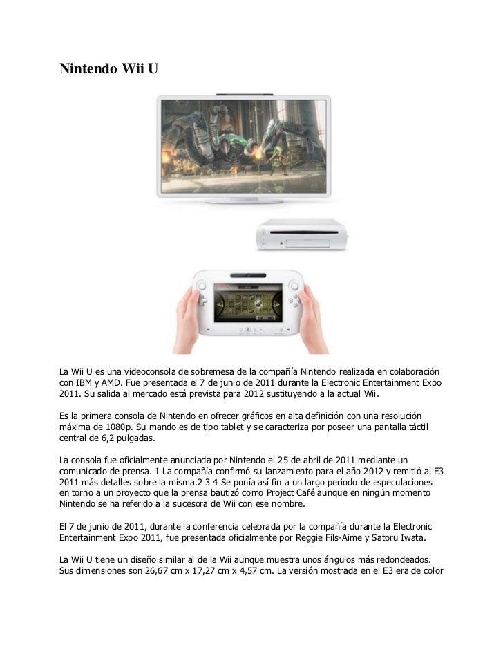 Nintendo Wii ULa Wii U es una videoconsola de sobremesa de la compañía Nintendo realizada en colaboracióncon IBM y AMD. Fu...