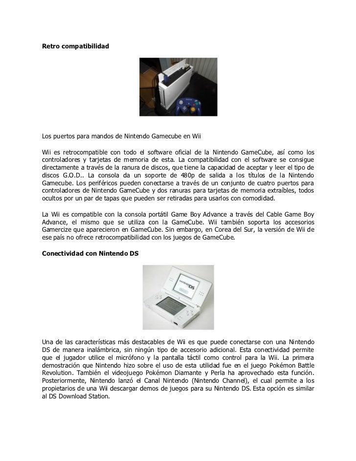 Retro compatibilidadLos puertos para mandos de Nintendo Gamecube en WiiWii es retrocompatible con todo el software oficial...