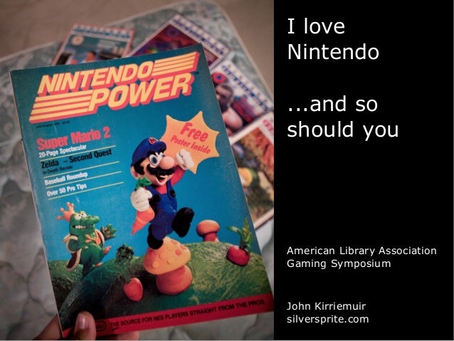 I love  Nintendo  ...and so  should you  American Library Association  Gaming Symposium  John Kirriemuir  silversprite.com