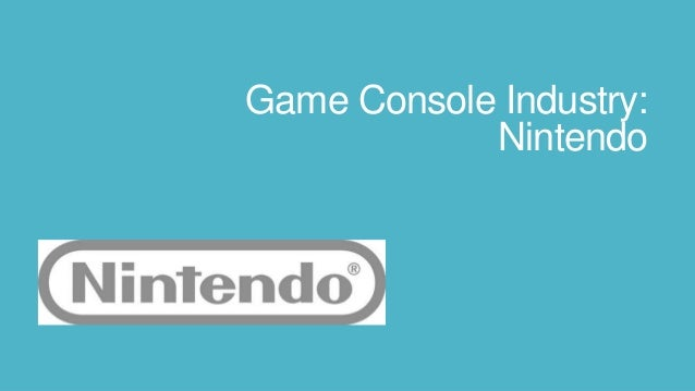 Game Console Industry:            Nintendo