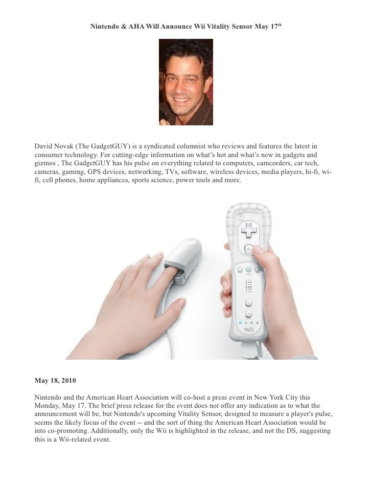 Nintendo & AHA Will Announce Wii Vitality Sensor May 17th     David Novak (The GadgetGUY) is a syndicated columnist who re...