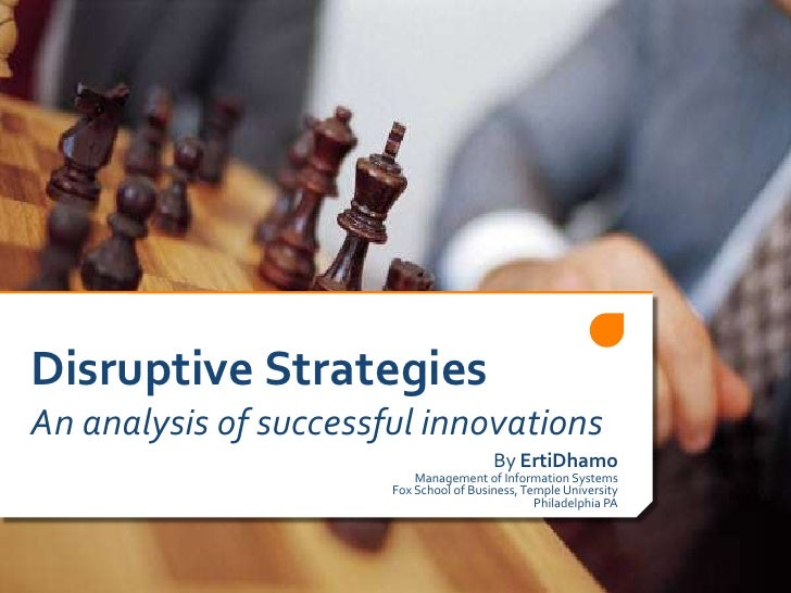 Disruptive StrategiesAn analysis of successful innovations <br />By ErtiDhamo<br />Management of Information Systems<br />...