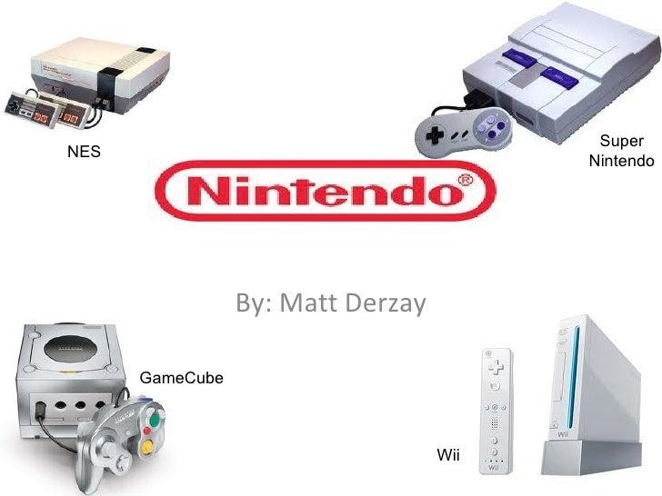 By: Matt Derzay NES GameCube Super Nintendo Wii