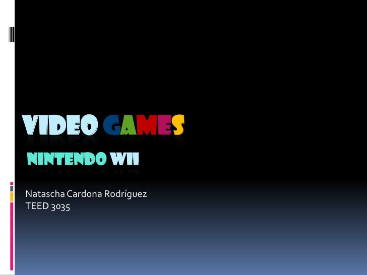Video GamesNintendo Wii<br />Natascha Cardona Rodríguez<br />TEED 3035<br />