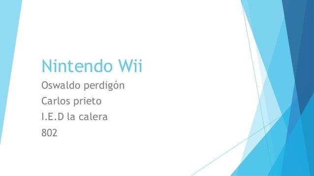 Nintendo Wii  Oswaldo perdigón  Carlos prieto  I.E.D la calera  802