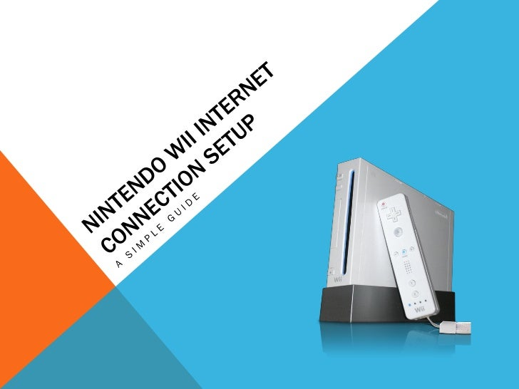 nintendo wii internet connection setup introduction this guide helps you connect your wii to the internet using either a wired or
