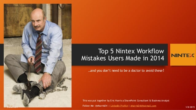 Top 5 Nintex Workflow Mistakes Users Made in 2014 …and you don't need to be a doctor to avoid these! 1/8/2015@eharris04 Th...
