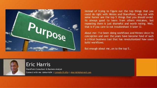 Eric Harris SharePoint Consultant & Business Analyst Connect with me: @eharris04 | LinkedIn Profile | eharris04@hotmail.co...