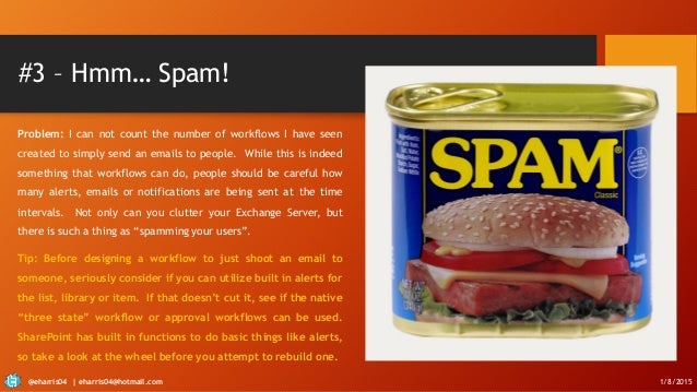 #3 – Hmm… Spam! Problem: I can not count the number of workflows I have seen created to simply send an emails to people. W...