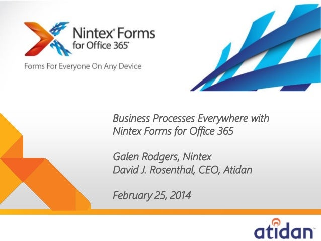 Business Processes Everywhere with Nintex Forms for Office 365 Galen Rodgers, Nintex David J. Rosenthal, CEO, Atidan Febru...