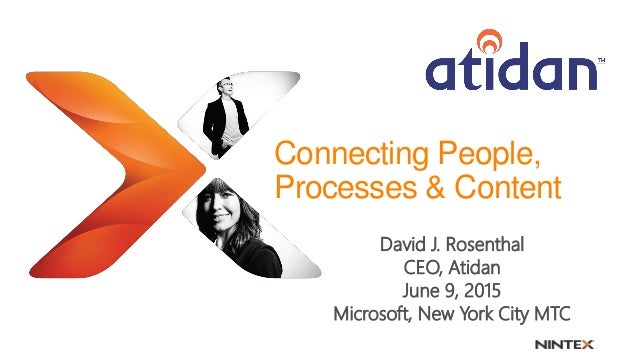 Connecting People, Processes & Content David J. Rosenthal CEO, Atidan June 9, 2015 Microsoft, New York City MTC