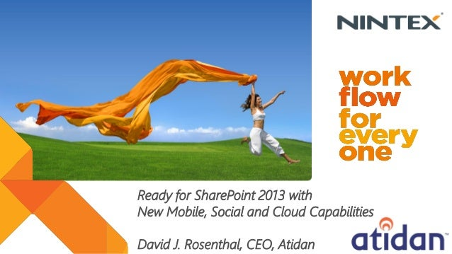 Ready for SharePoint 2013 withNew Mobile, Social and Cloud CapabilitiesDavid J. Rosenthal, CEO, Atidan